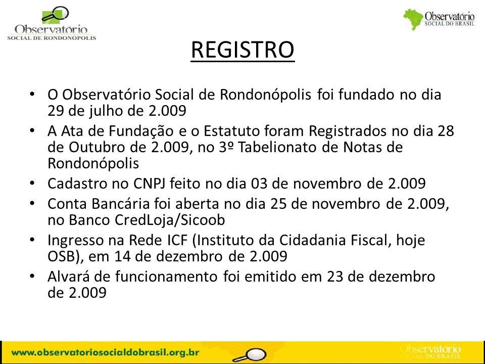 REGISTRO O Observatório Social de Rondonópolis foi fundado no dia 29 de julho de 2.009.