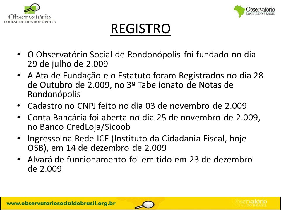 REGISTROO Observatório Social de Rondonópolis foi fundado no dia 29 de julho de 2.009.