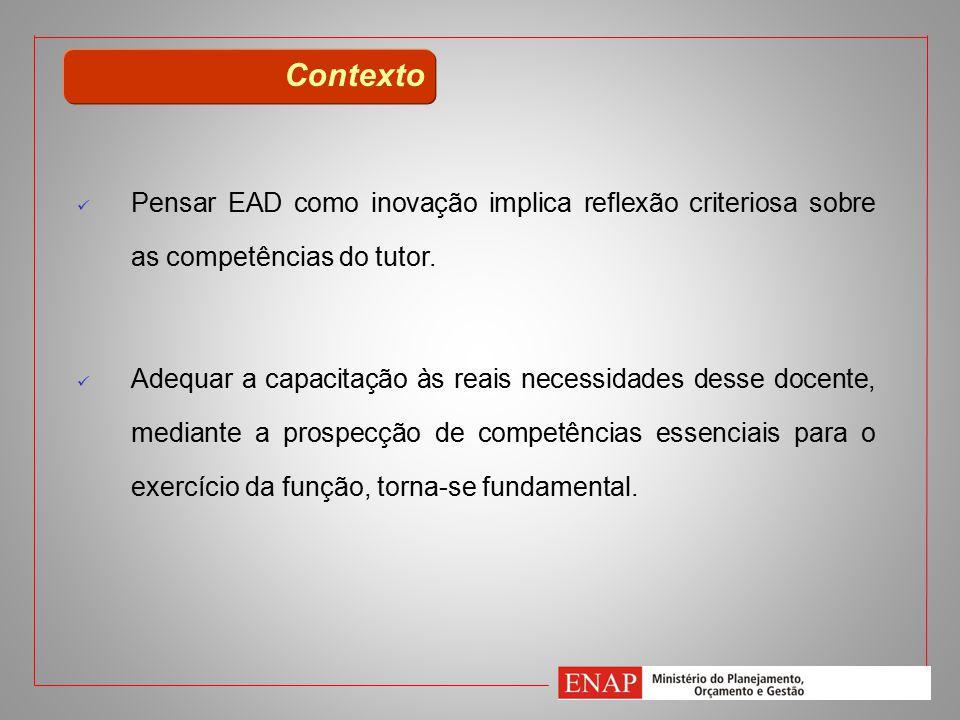 Contexto Pensar EAD como inovação implica reflexão criteriosa sobre as competências do tutor.