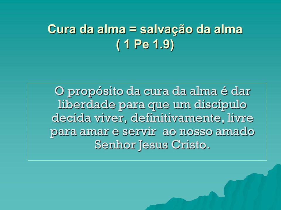 Cura da alma = salvação da alma ( 1 Pe 1.9)