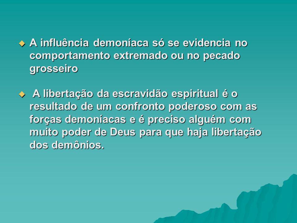 A influência demoníaca só se evidencia no comportamento extremado ou no pecado grosseiro