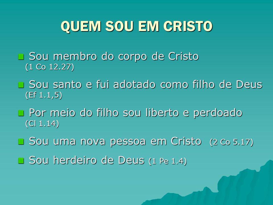 QUEM SOU EM CRISTO Sou membro do corpo de Cristo (1 Co 12.27)