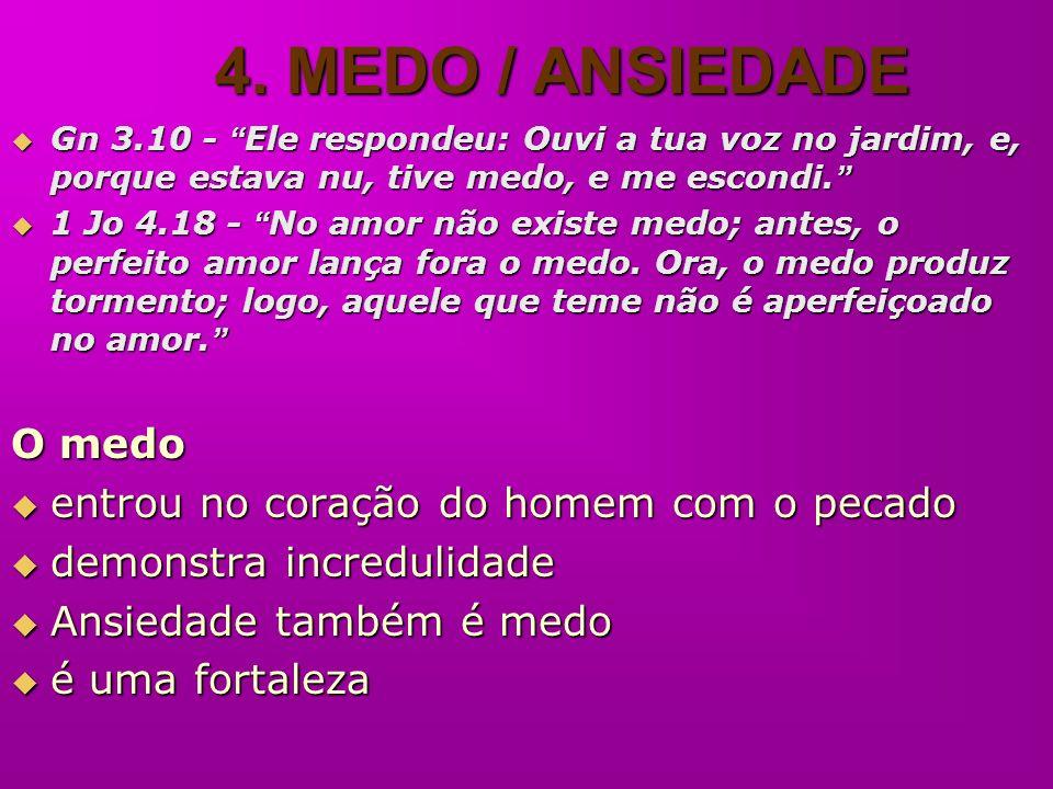 4. MEDO / ANSIEDADE O medo entrou no coração do homem com o pecado