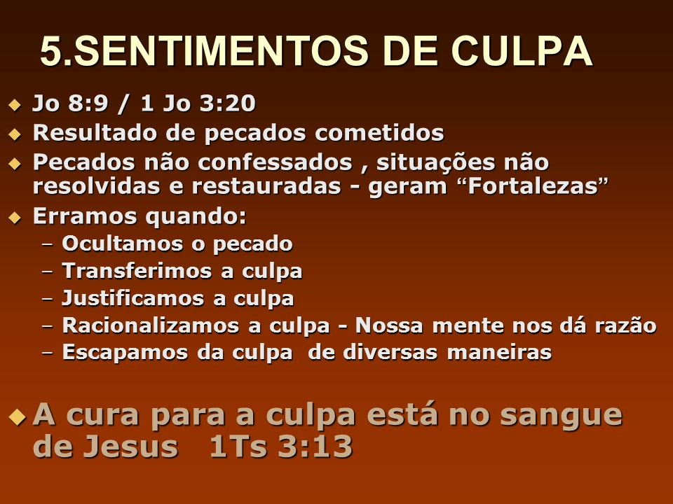 5.SENTIMENTOS DE CULPA Jo 8:9 / 1 Jo 3:20. Resultado de pecados cometidos.