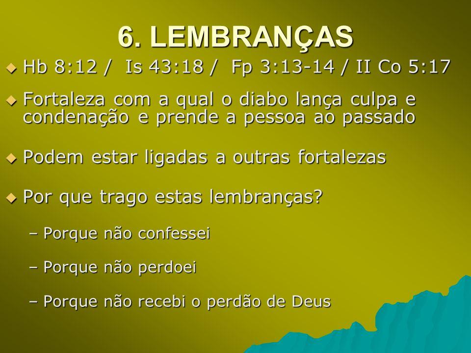 6. LEMBRANÇAS Hb 8:12 / Is 43:18 / Fp 3:13-14 / II Co 5:17