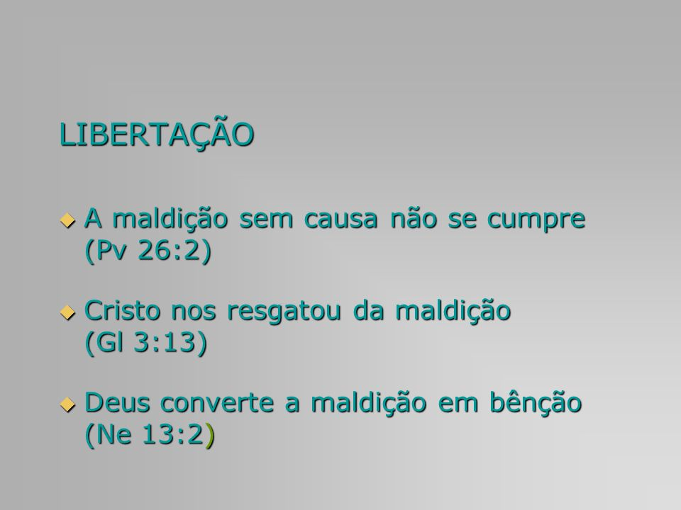 LIBERTAÇÃO A maldição sem causa não se cumpre (Pv 26:2)