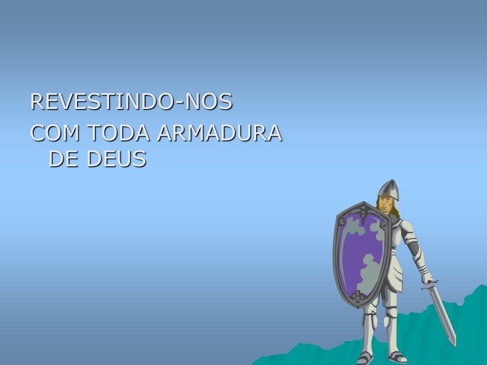REVESTINDO-NOS COM TODA ARMADURA DE DEUS