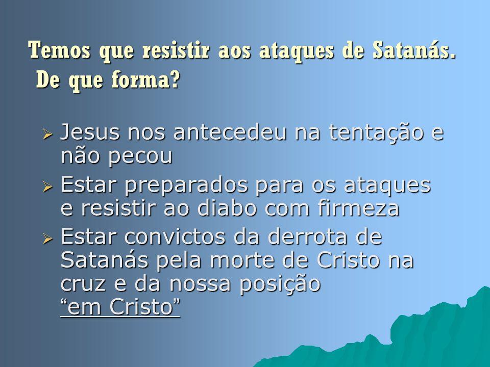 Temos que resistir aos ataques de Satanás. De que forma