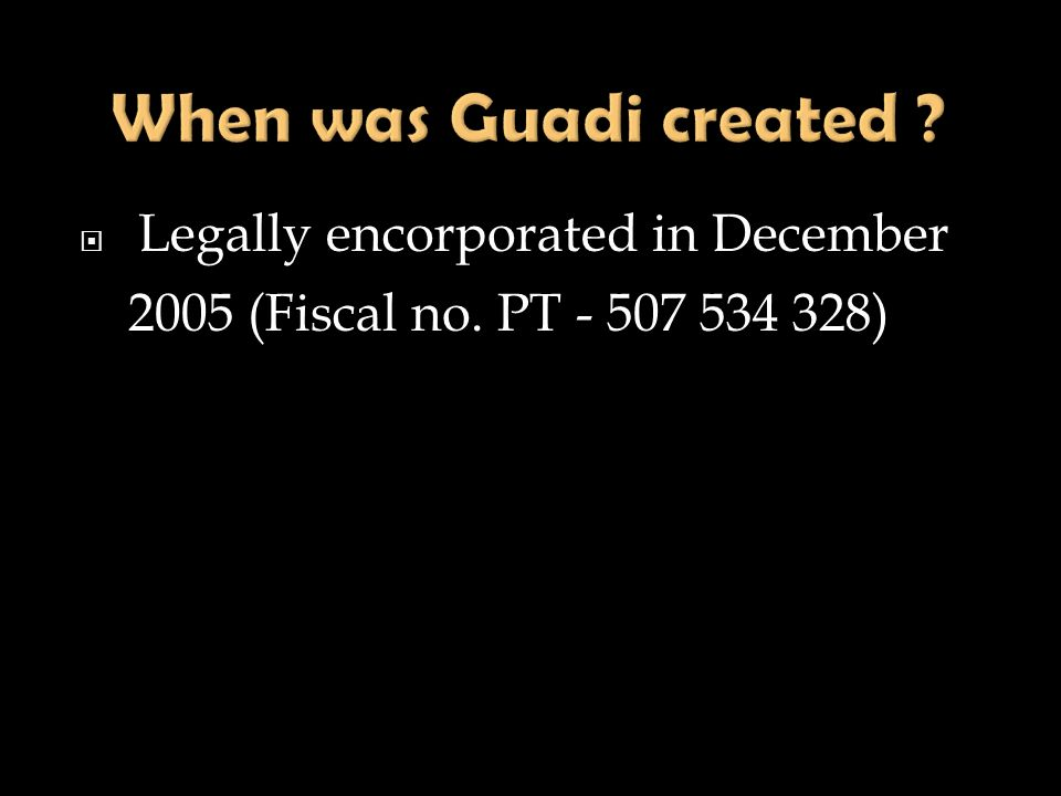 When was Guadi created Legally encorporated in December 2005 (Fiscal no. PT - 507 534 328)