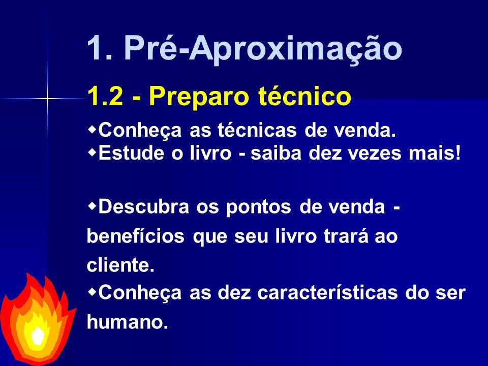 1. Pré-Aproximação 1.2 - Preparo técnico Conheça as técnicas de venda.