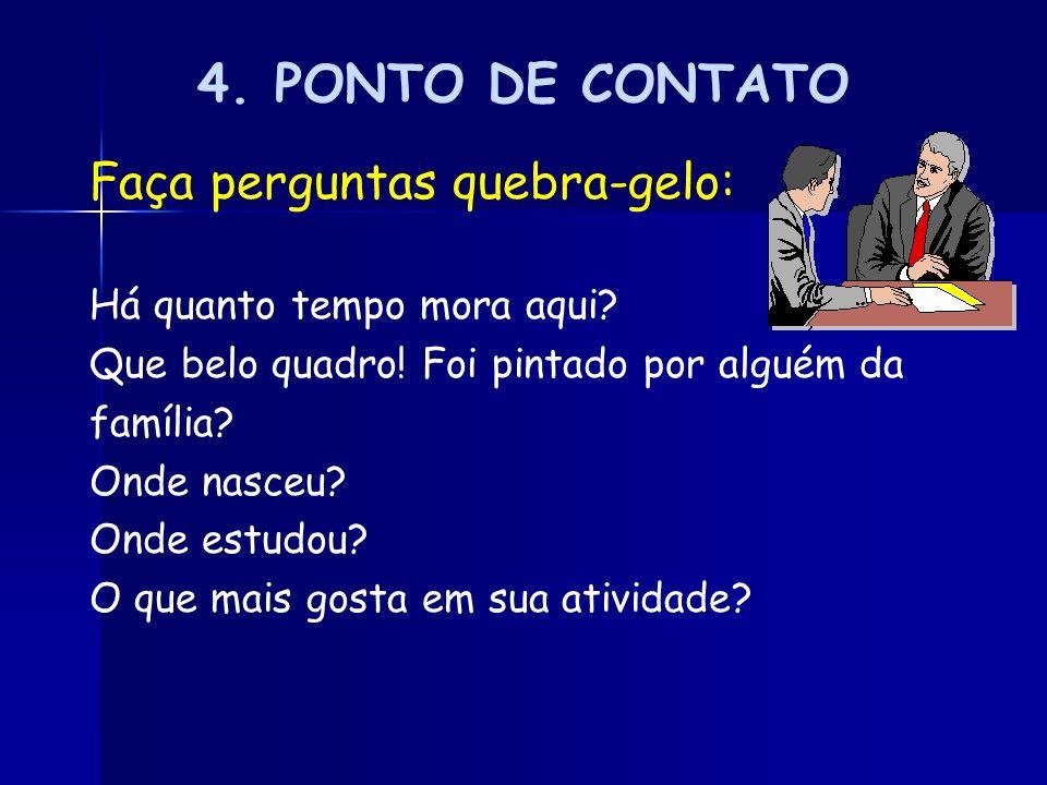 4. PONTO DE CONTATO Faça perguntas quebra-gelo: