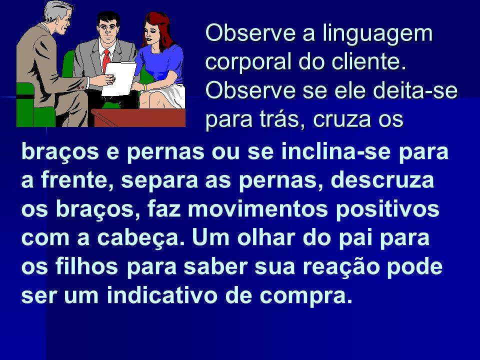 Observe a linguagem corporal do cliente