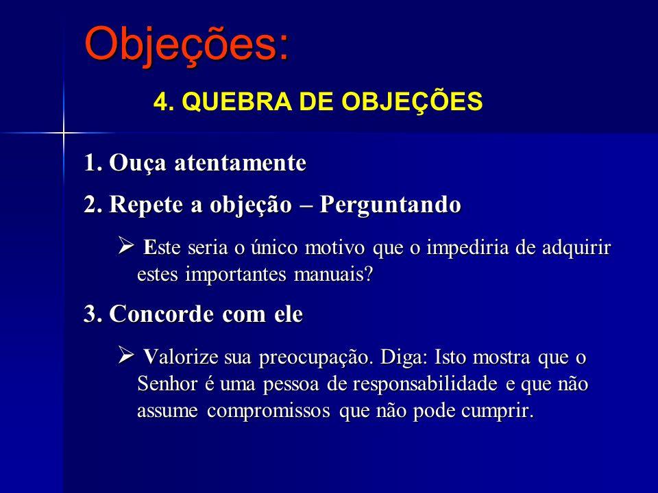 Objeções: 4. QUEBRA DE OBJEÇÕES 1. Ouça atentamente