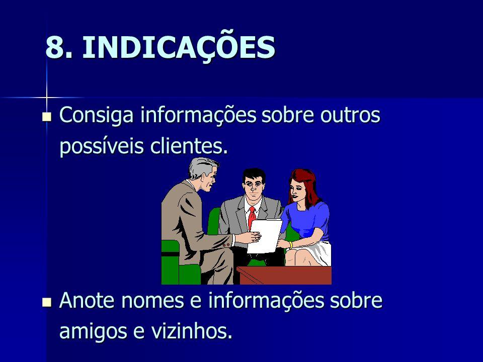 8. INDICAÇÕES Consiga informações sobre outros possíveis clientes.