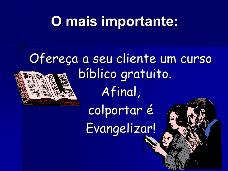 O mais importante: Ofereça a seu cliente um curso bíblico gratuito.
