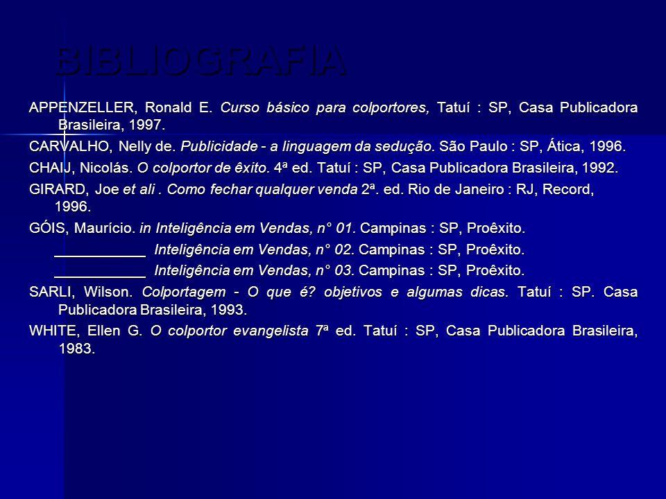 BIBLIOGRAFIA APPENZELLER, Ronald E. Curso básico para colportores, Tatuí : SP, Casa Publicadora Brasileira, 1997.