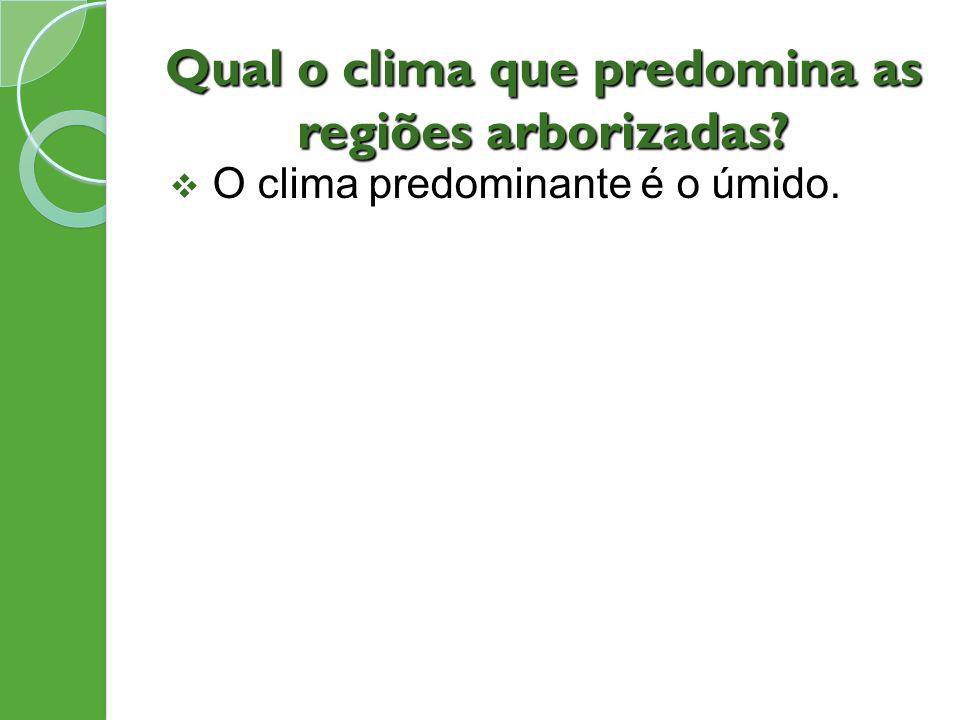 Qual o clima que predomina as regiões arborizadas