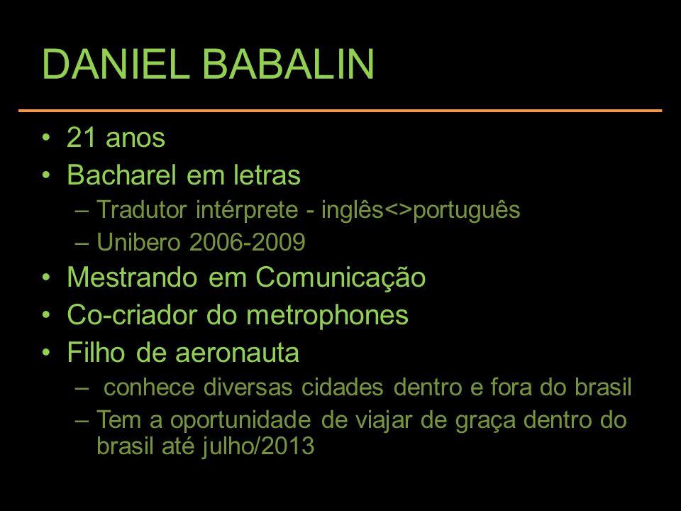 DANIEL BABALIN 21 anos Bacharel em letras Mestrando em Comunicação