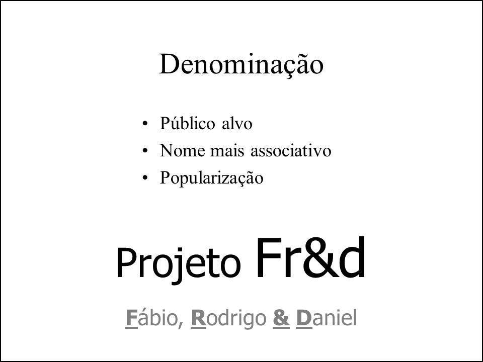 Projeto Fr&d Denominação Fábio, Rodrigo & Daniel Público alvo