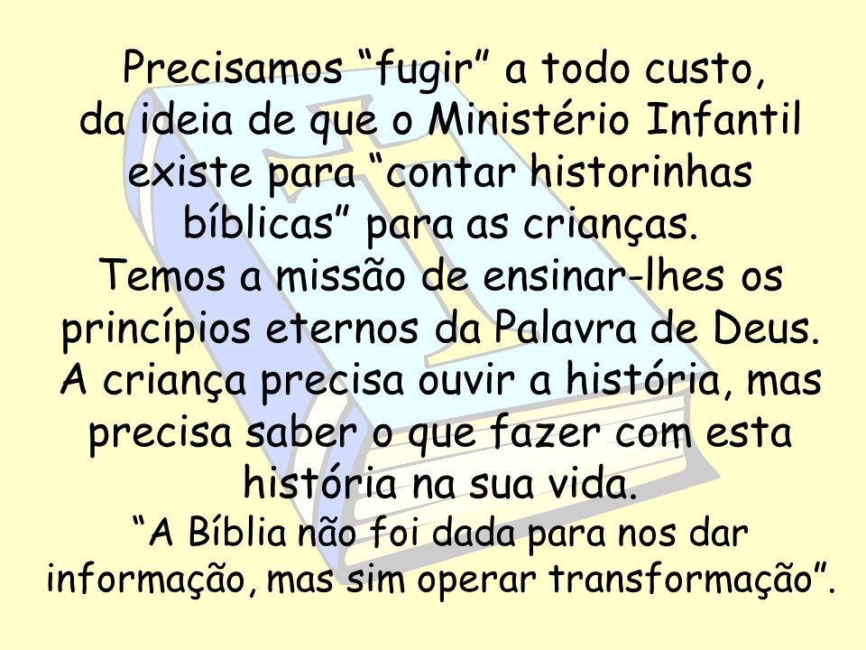 Precisamos fugir a todo custo, da ideia de que o Ministério Infantil existe para contar historinhas bíblicas para as crianças.
