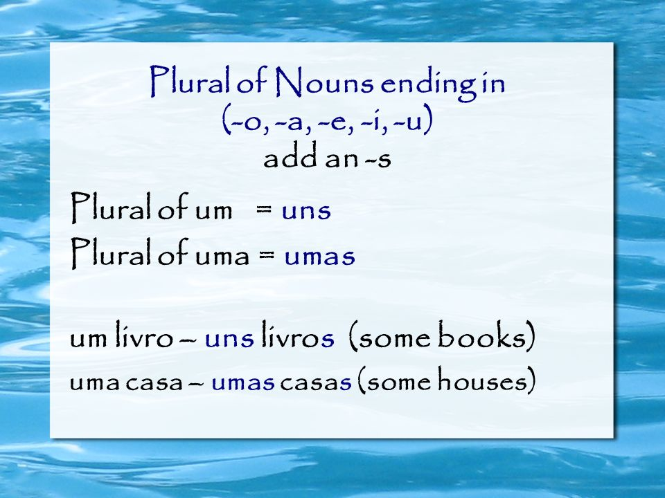 Plural of Nouns ending in (-o, -a, -e, -i, -u) add an -s