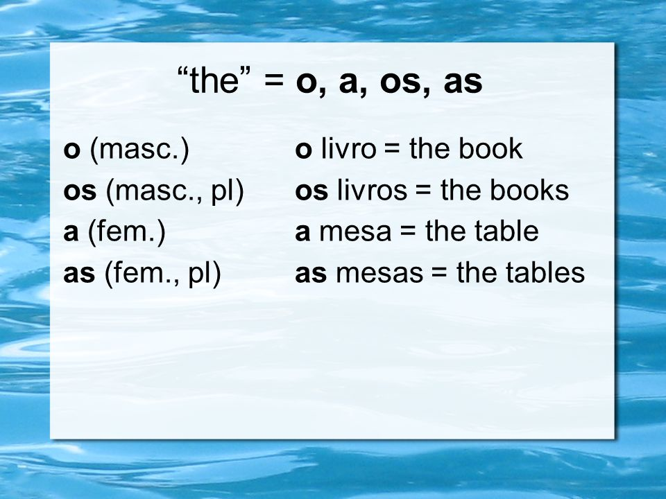 the = o, a, os, as o (masc.) o livro = the book