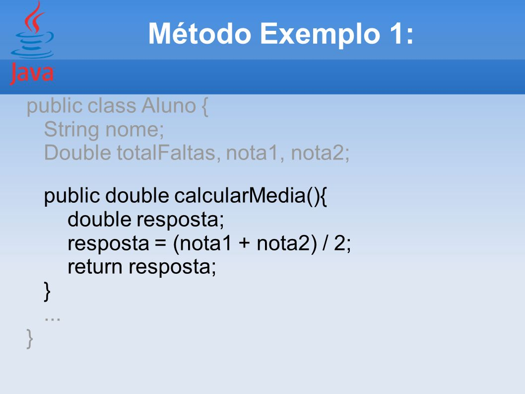 Método Exemplo 1: public class Aluno { String nome;