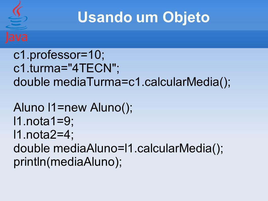 Usando um Objeto c1.professor=10; c1.turma= 4TECN ;