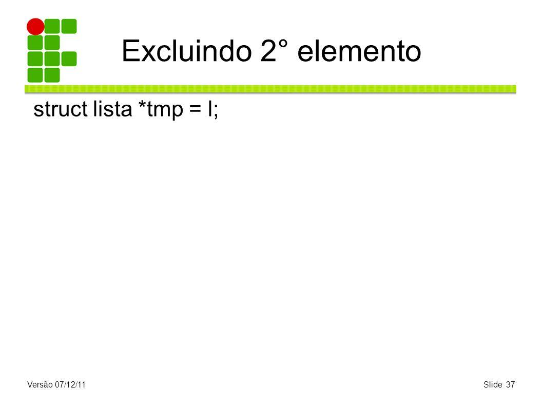 Excluindo 2° elemento struct lista *tmp = l; Versão 07/12/11