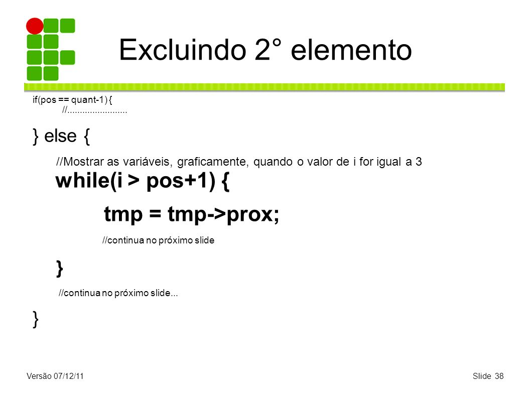 Excluindo 2° elemento tmp = tmp->prox; } } else {