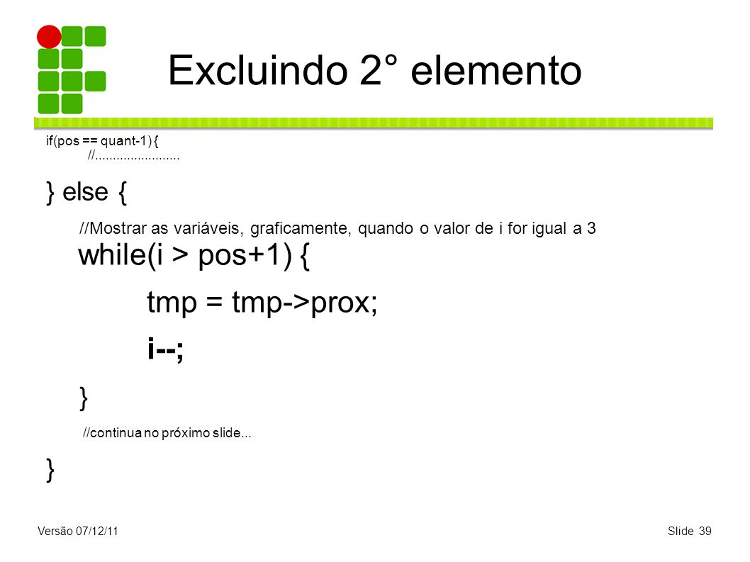 Excluindo 2° elemento tmp = tmp->prox; i--; } } else {