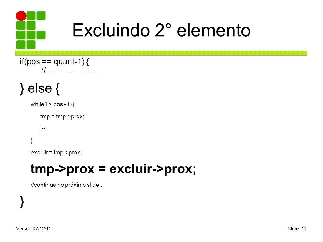 Excluindo 2° elemento } else { tmp->prox = excluir->prox;