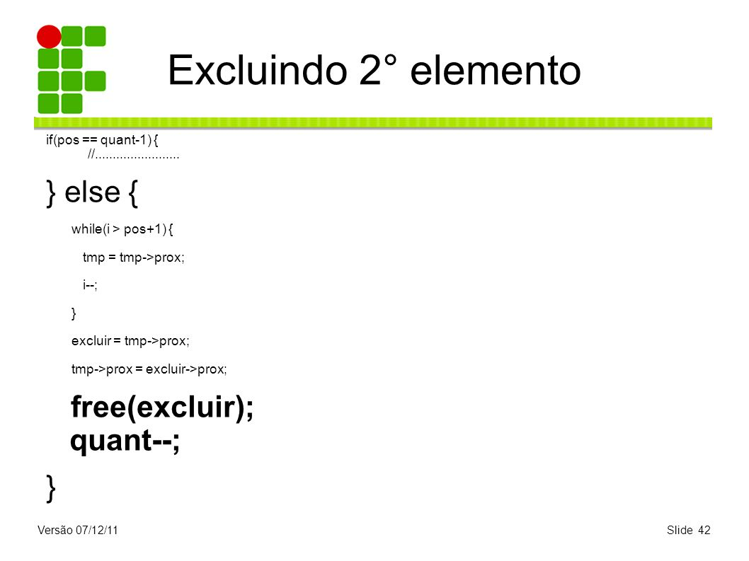 Excluindo 2° elemento } else { free(excluir); quant--;