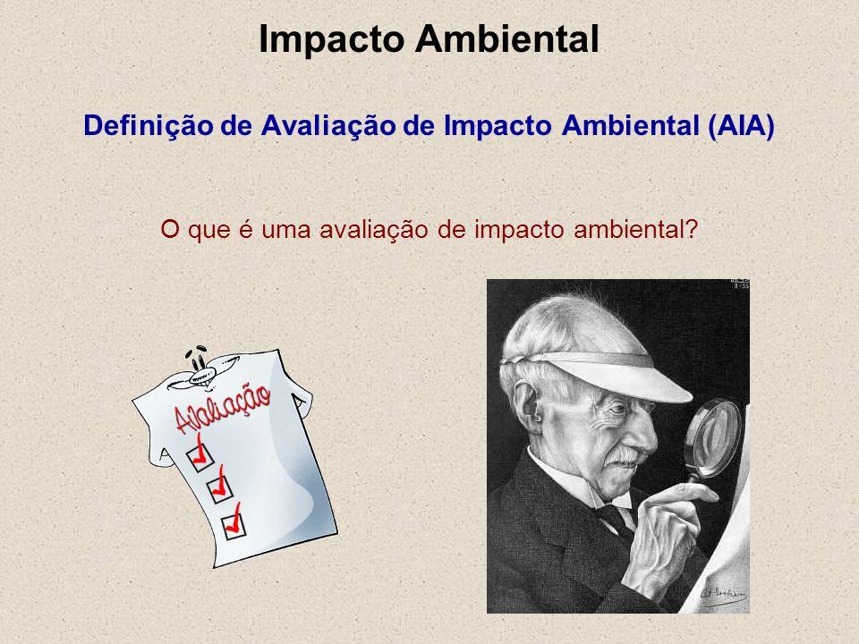Impacto Ambiental Definição de Avaliação de Impacto Ambiental (AIA)