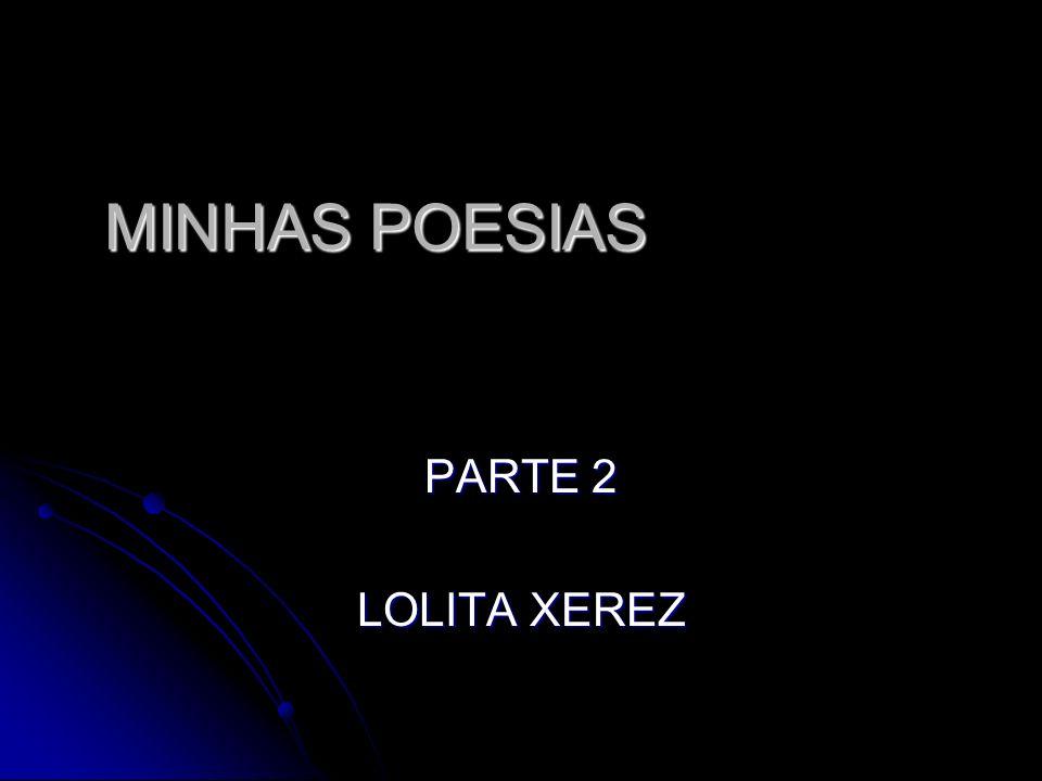 MINHAS POESIAS PARTE 2 LOLITA XEREZ
