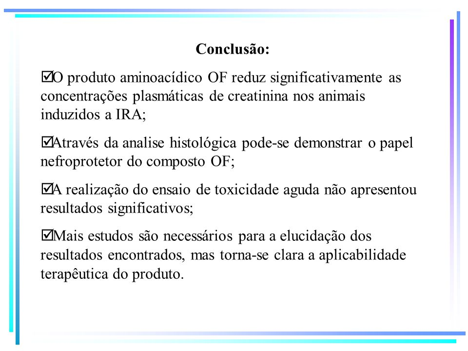Conclusão: O produto aminoacídico OF reduz significativamente as concentrações plasmáticas de creatinina nos animais induzidos a IRA;
