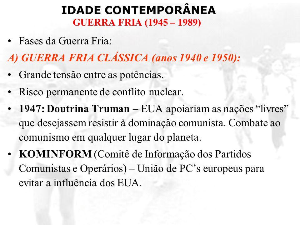 Fases da Guerra Fria:A) GUERRA FRIA CLÁSSICA (anos 1940 e 1950): Grande tensão entre as potências. Risco permanente de conflito nuclear.