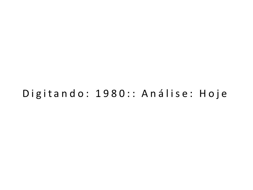 Digitando: 1980:: Análise: Hoje