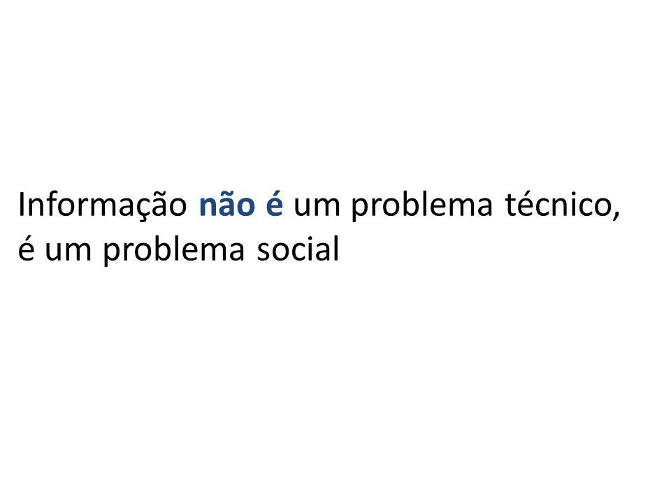 Informação não é um problema técnico, é um problema social