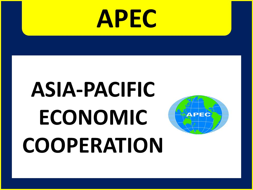 the objectives and impact of the asian pacific economic cooperation apec Jakarta – 7 october 2013 given the importance of trade and tourism in the economy, the united nations statistics division, asia-pacific economic cooperation (apec) and the association of southeast asian nations (asean) secretariat are jointly organizing the four-day 'international seminar on .