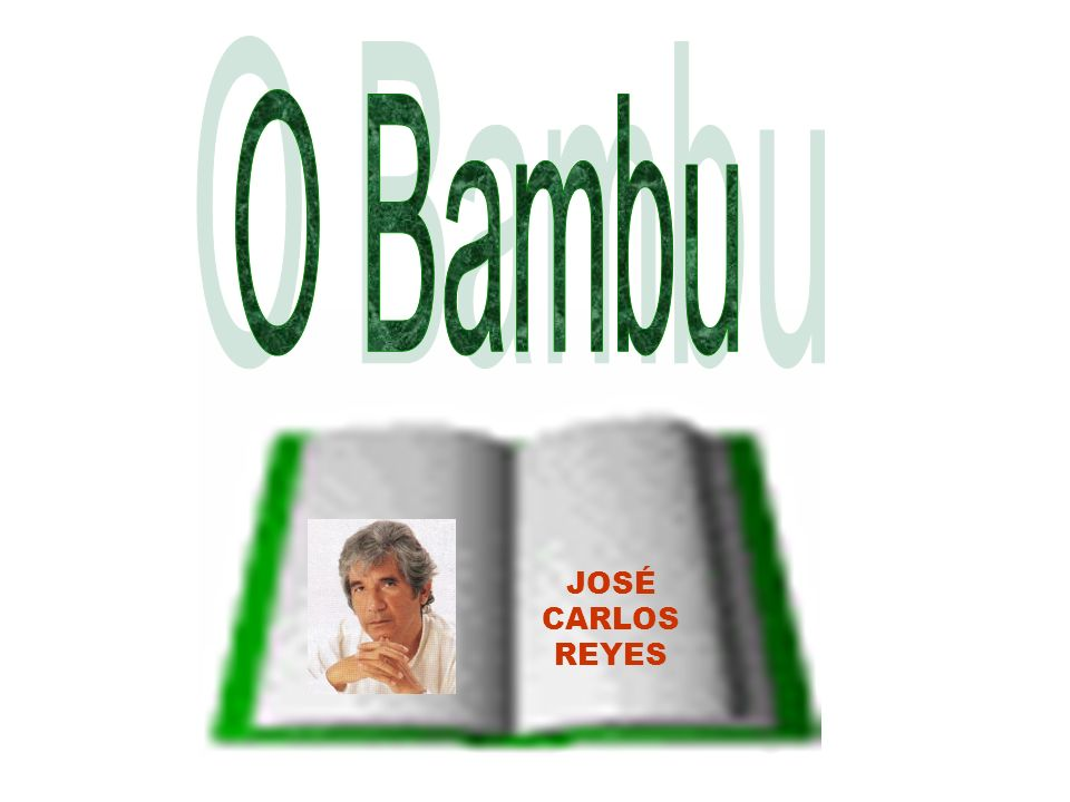 O Bambu JOSÉ CARLOS REYES