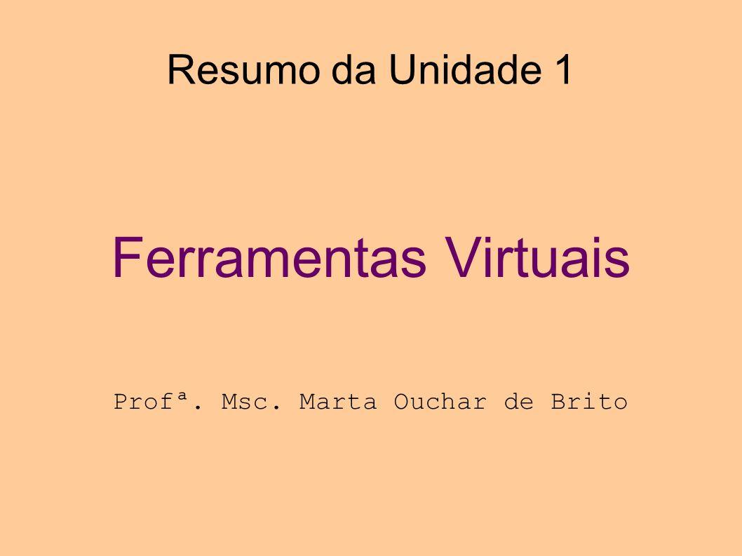 Ferramentas Virtuais Profª. Msc. Marta Ouchar de Brito