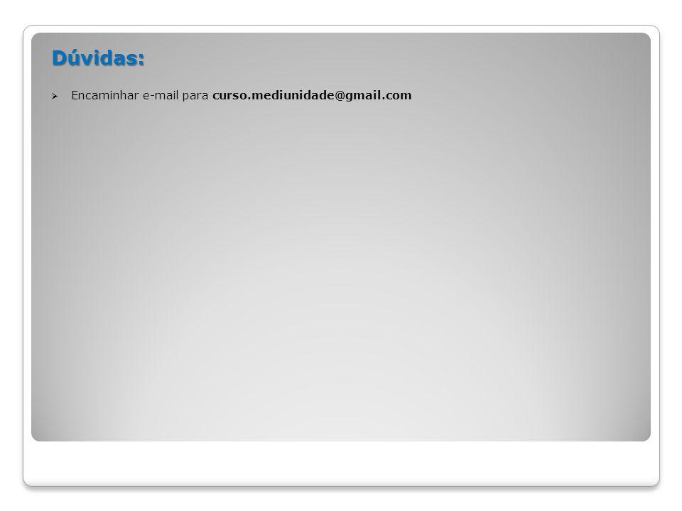 Dúvidas: Encaminhar e-mail para curso.mediunidade@gmail.com