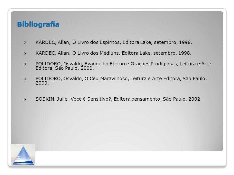 Bibliografia KARDEC, Allan, O Livro dos Espíritos, Editora Lake, setembro, 1998. KARDEC, Allan, O Livro dos Médiuns, Editora Lake, setembro, 1998.