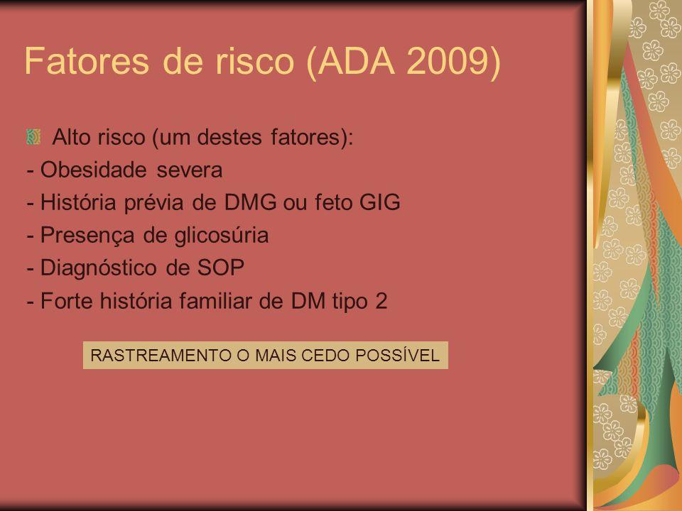 Fatores de risco (ADA 2009) Alto risco (um destes fatores):