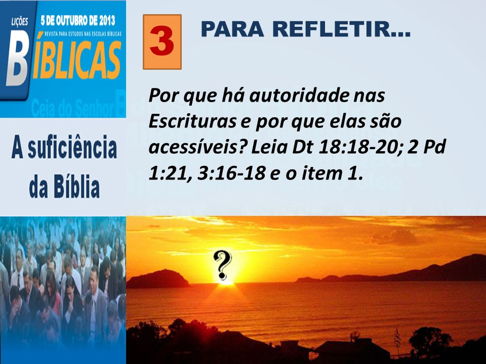 PARA REFLETIR... 3. Por que há autoridade nas Escrituras e por que elas são acessíveis.