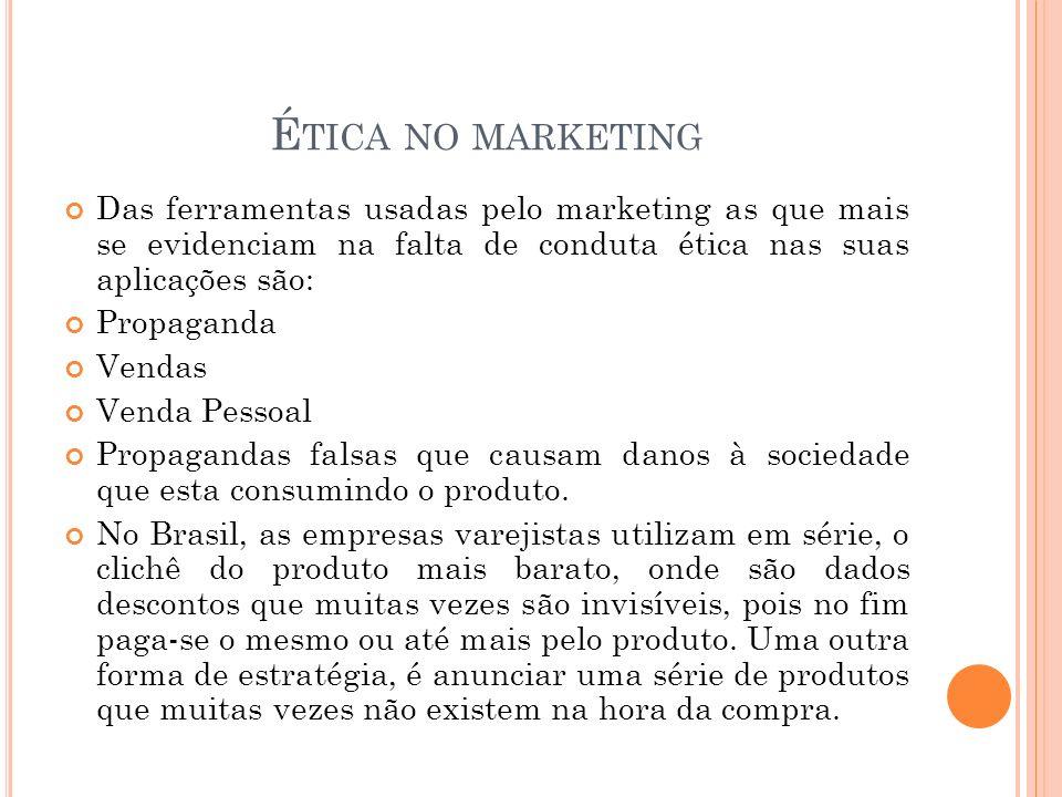 Ética no marketing Das ferramentas usadas pelo marketing as que mais se evidenciam na falta de conduta ética nas suas aplicações são: