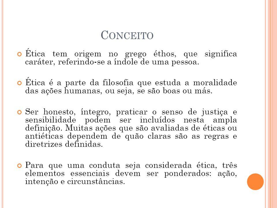 Conceito Ética tem origem no grego éthos, que significa caráter, referindo-se a índole de uma pessoa.