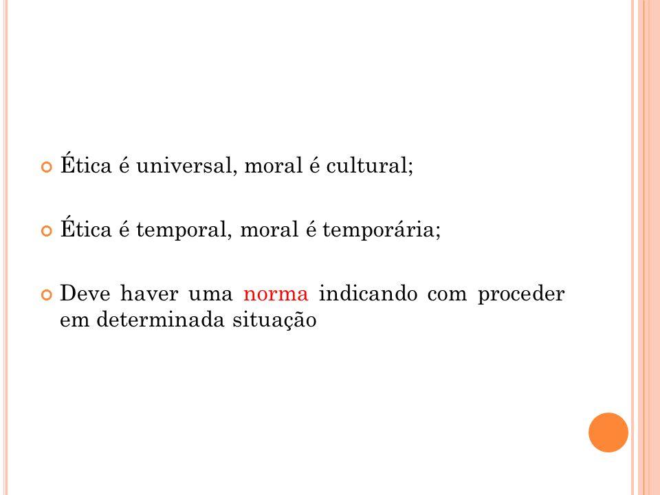 Ética é universal, moral é cultural;