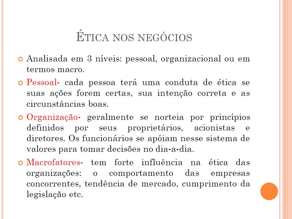 Ética nos negócios Analisada em 3 níveis: pessoal, organizacional ou em termos macro.